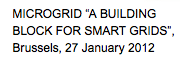 "MICROGRID ""A BUILDING BLOCK FOR SMART GRIDS"", Brussels, 27 January 2012"