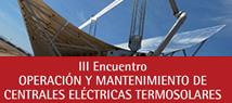 III Encuentro Operacón y Mantenimiento de Centrales Eléctricas Termosolares